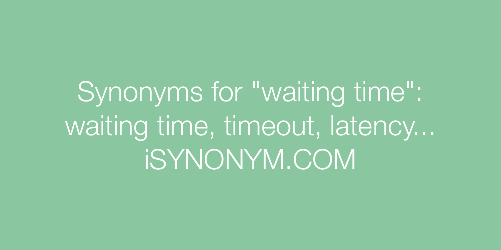 Synonyms waiting time