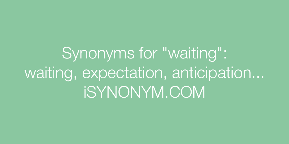 Synonyms waiting