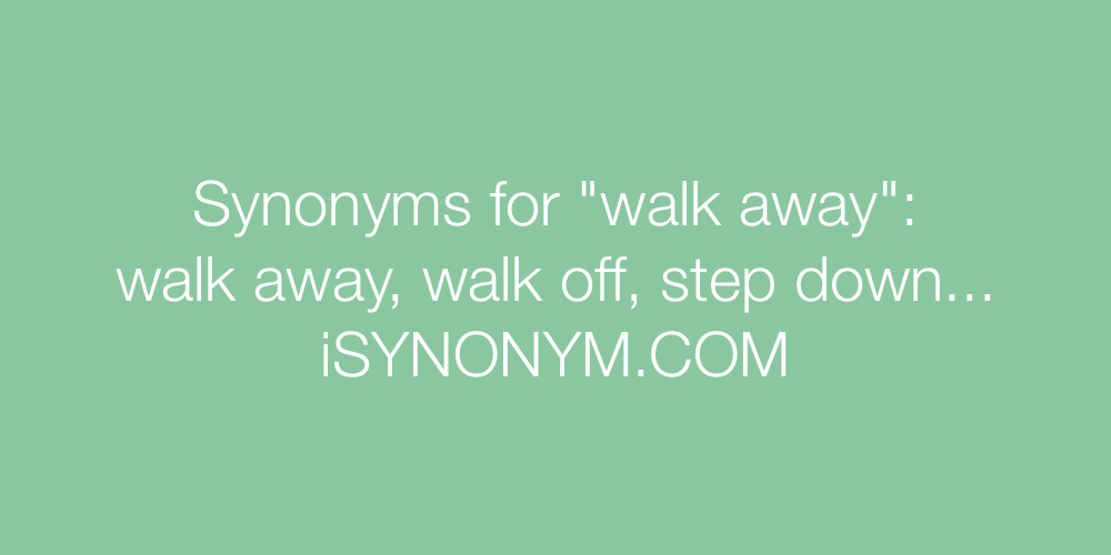 Synonyms walk away