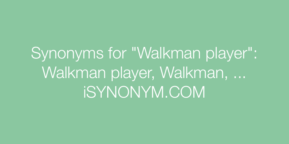 Synonyms Walkman player