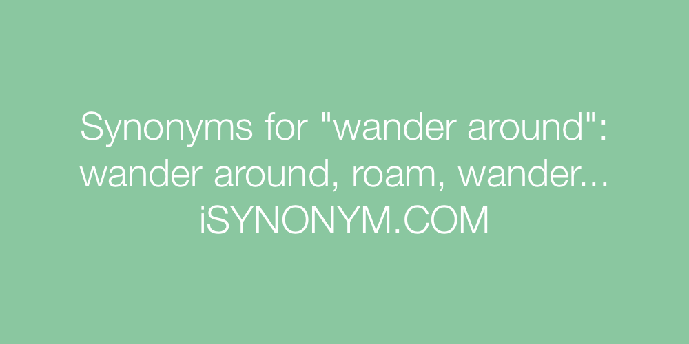 Synonyms wander around