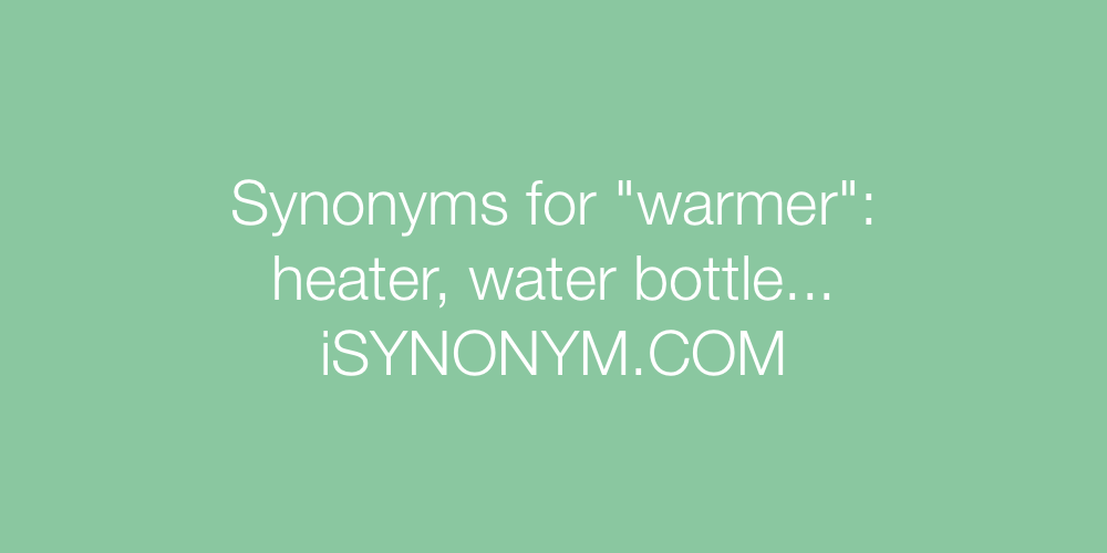 Synonyms warmer
