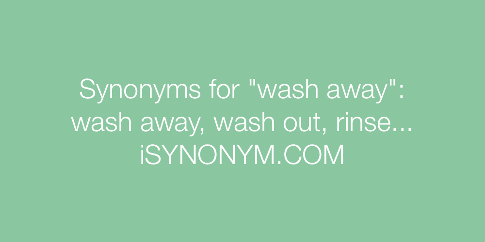 Synonyms wash away