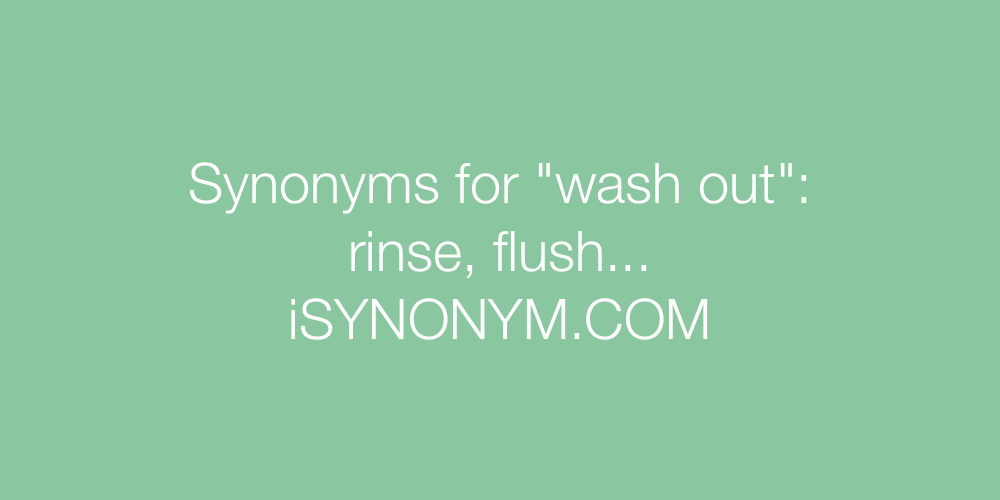 Synonyms wash out