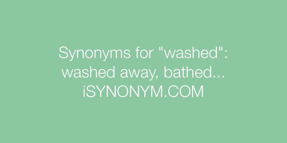 Synonyms washed