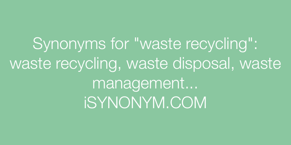 Synonyms waste recycling
