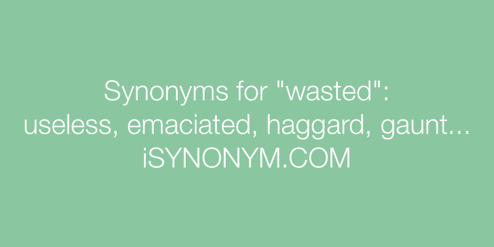 Synonyms wasted