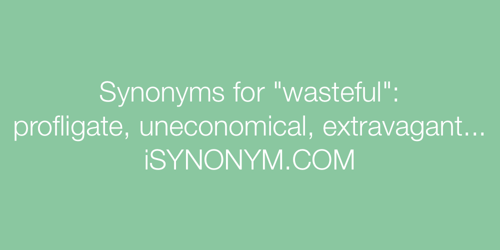 Synonyms wasteful