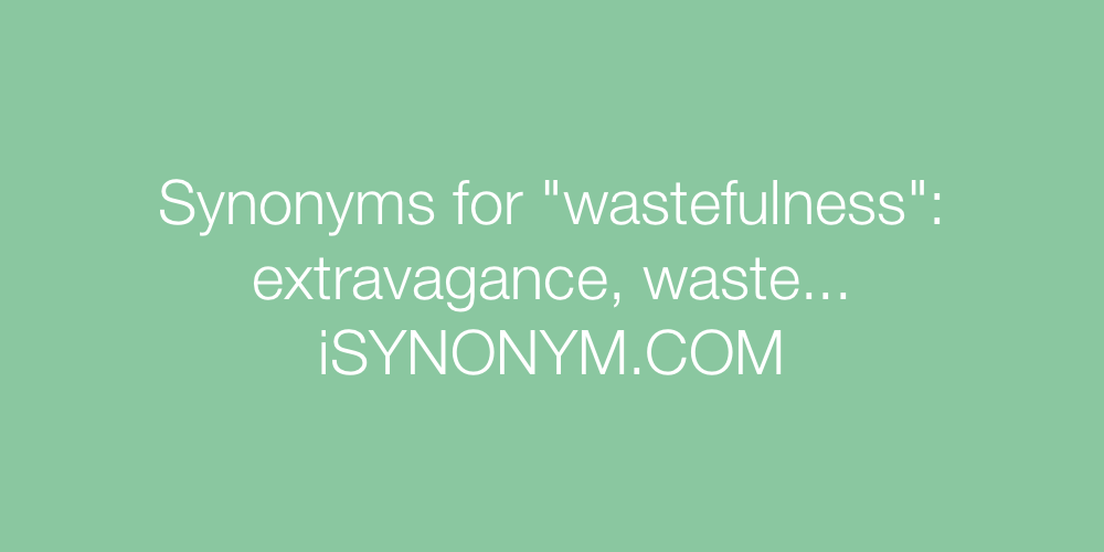 Synonyms wastefulness