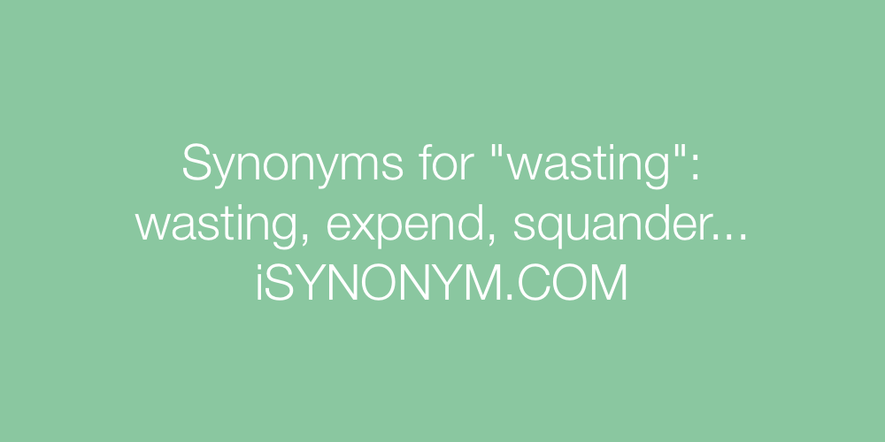 Synonyms wasting