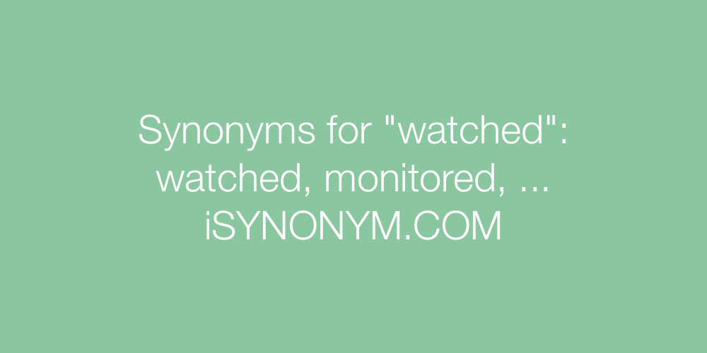 Synonyms watched