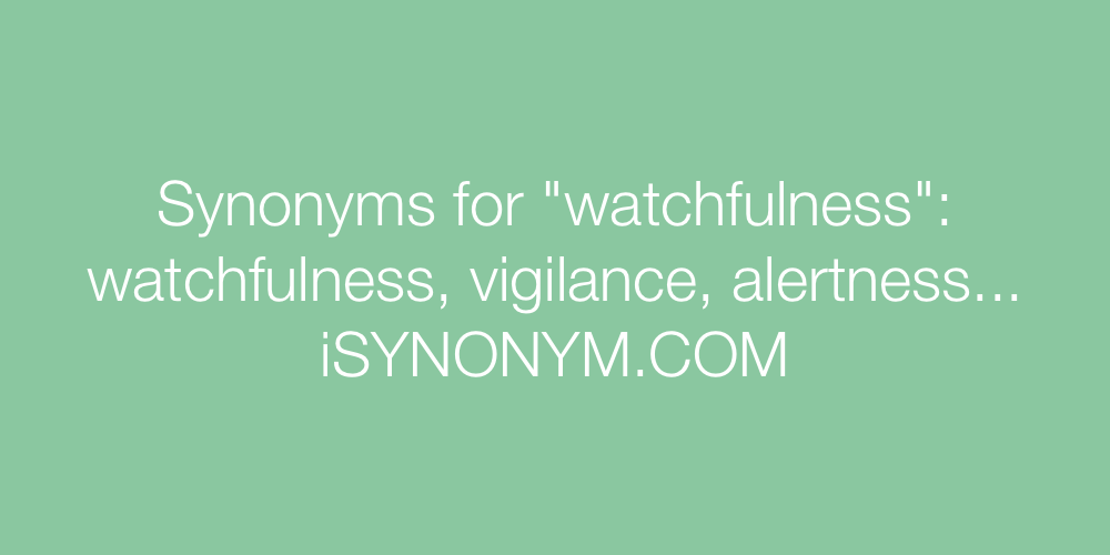 Synonyms watchfulness