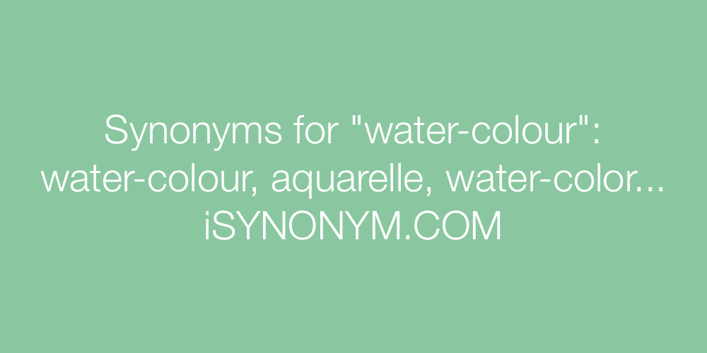 Synonyms water-colour