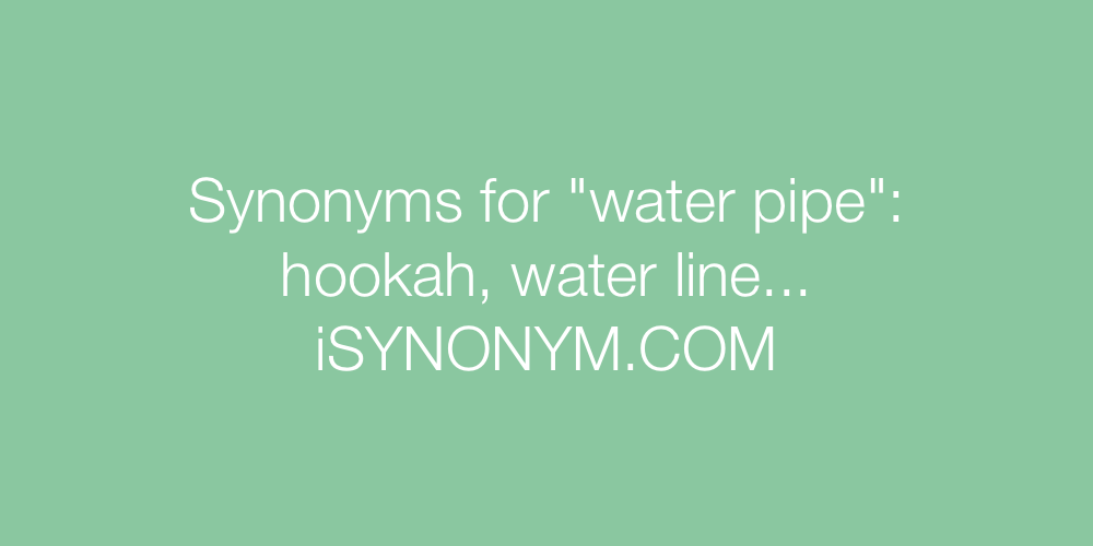 Synonyms water pipe
