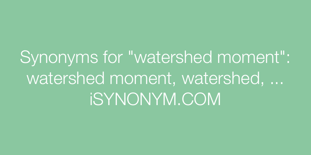 Synonyms watershed moment