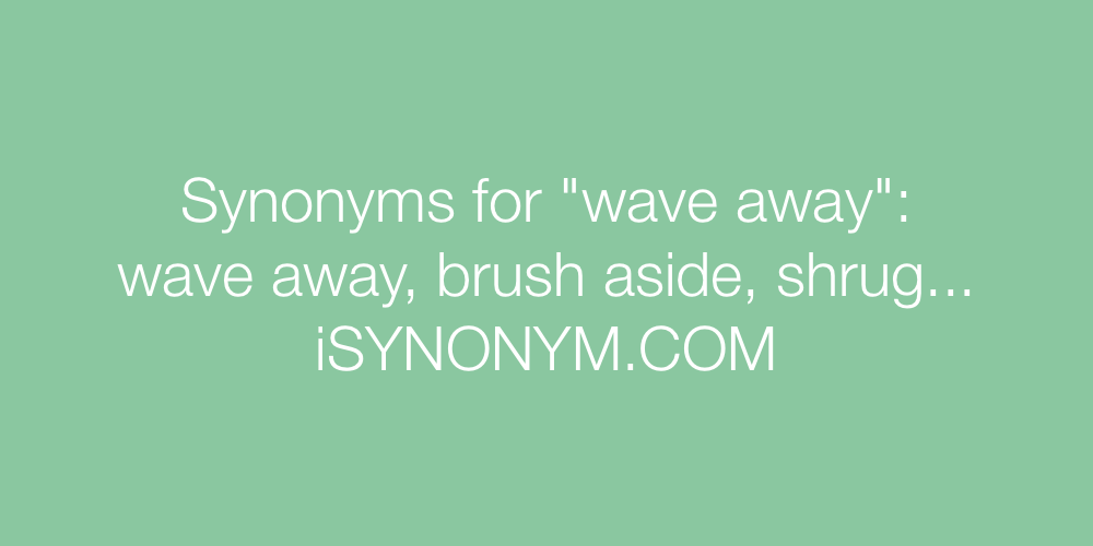 Synonyms wave away