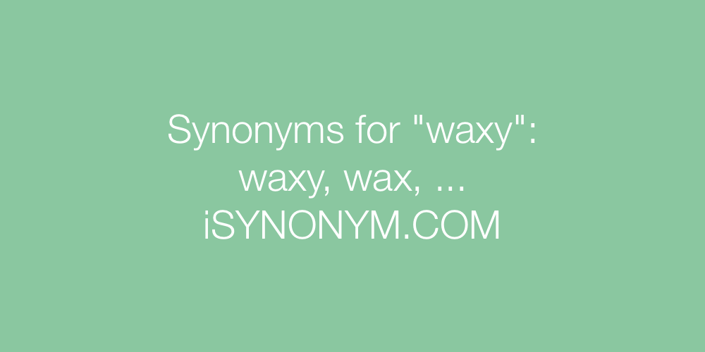Synonyms waxy