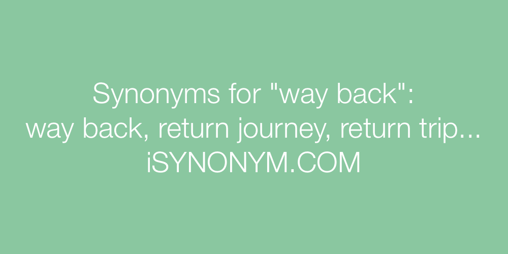 Synonyms way back