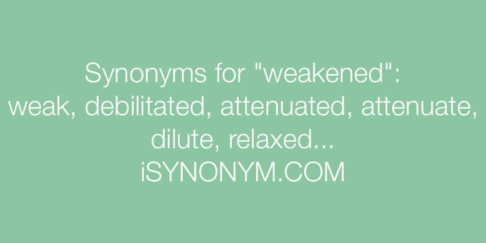 Synonyms weakened