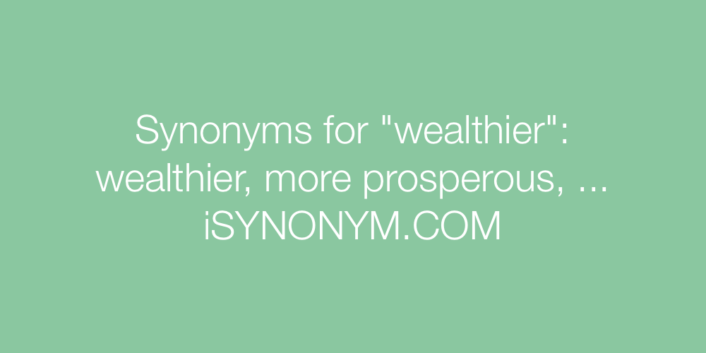 Synonyms wealthier