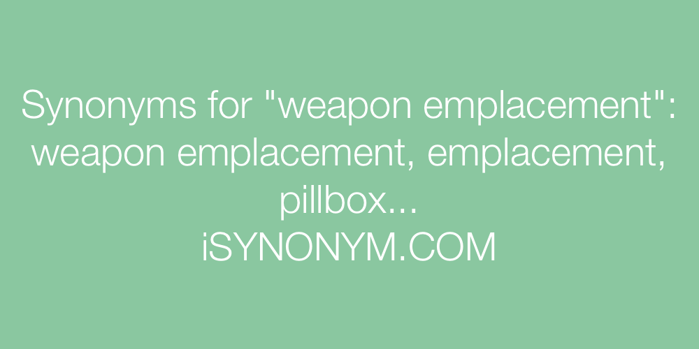 Synonyms weapon emplacement