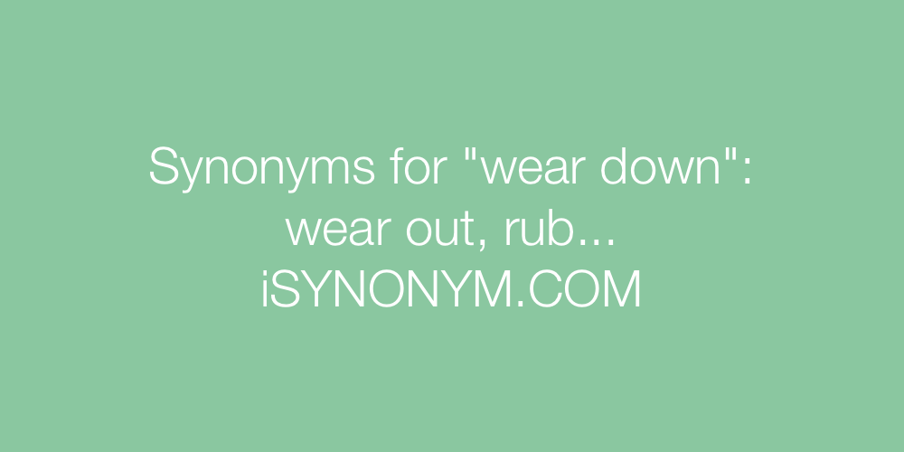 Synonyms wear down