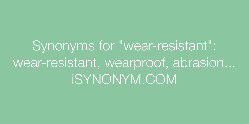 Synonyms wear-resistant