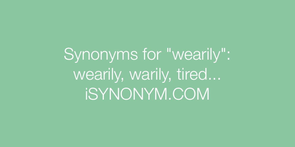 Synonyms wearily