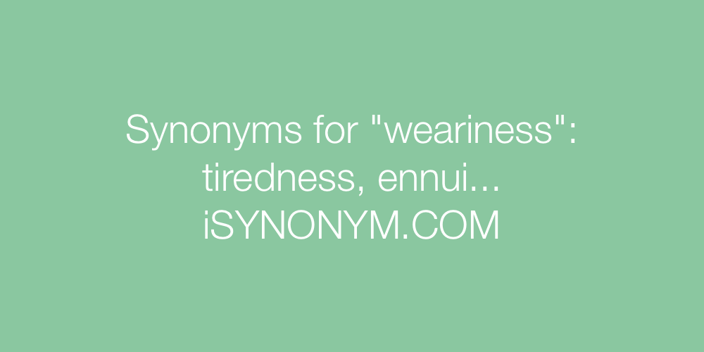 Synonyms weariness