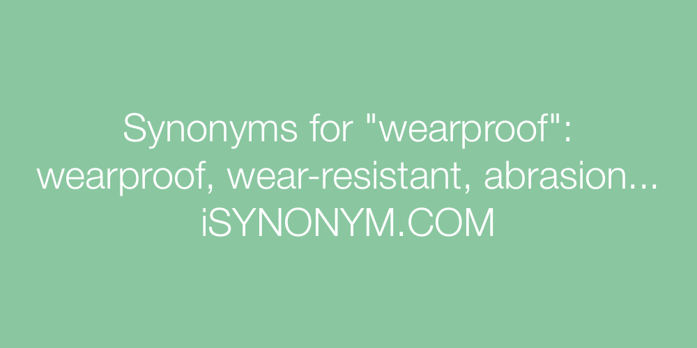 Synonyms wearproof