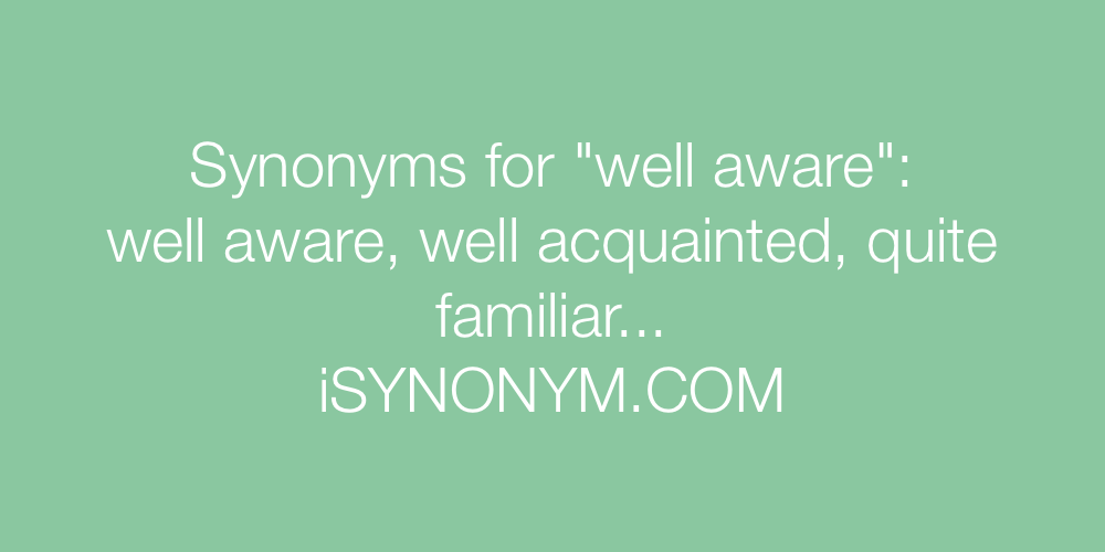 Synonyms well aware
