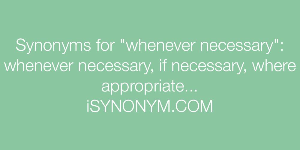 Synonyms whenever necessary