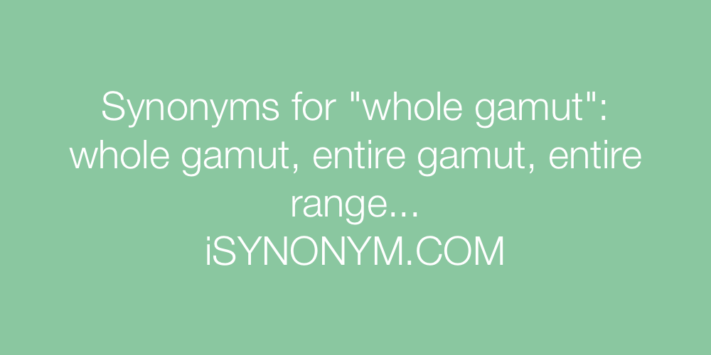 Synonyms whole gamut