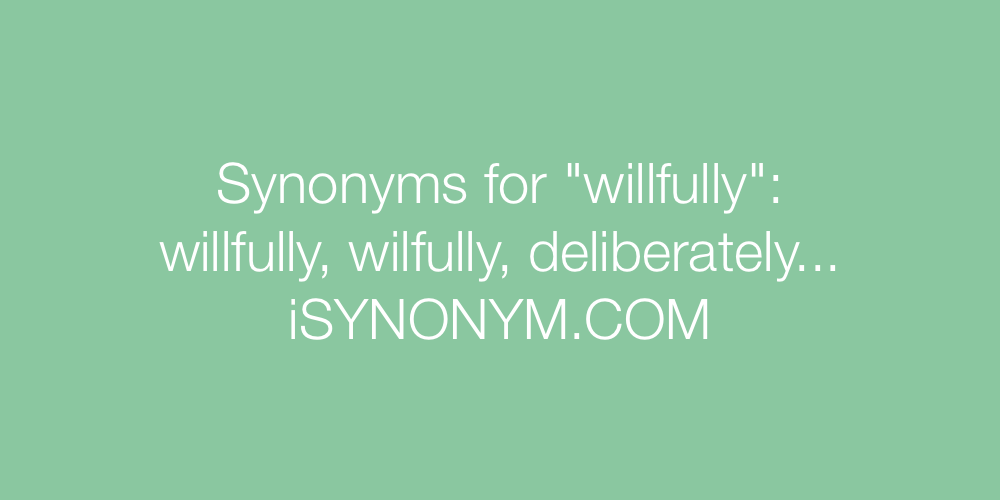 Synonyms willfully