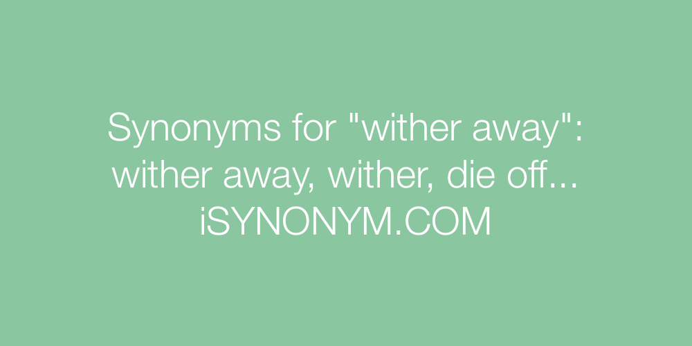 Synonyms wither away