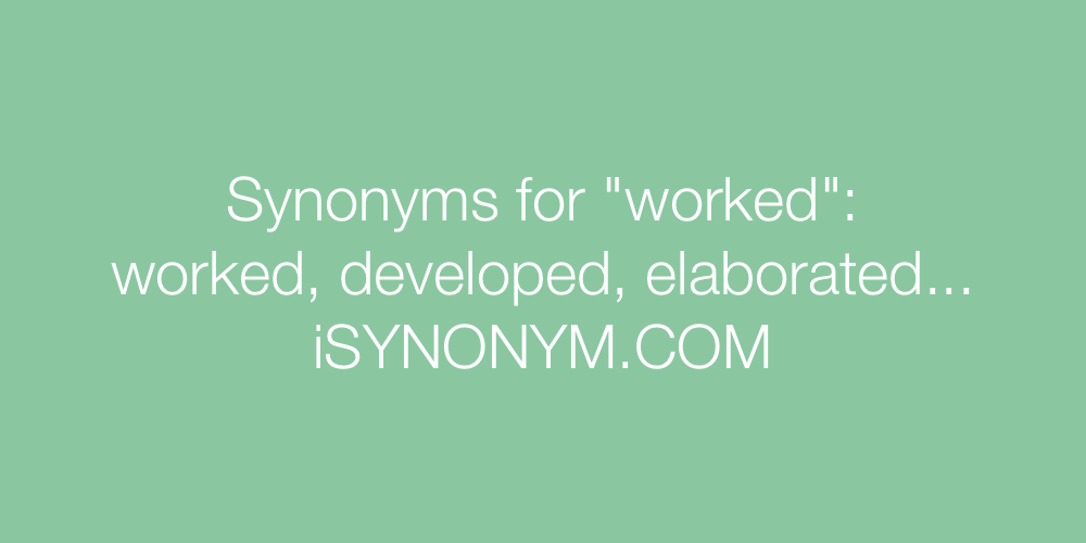 Synonyms For Worked Worked Synonyms Isynonym Com