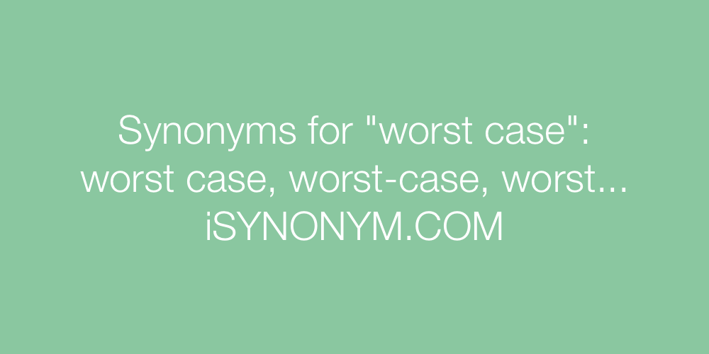 Synonyms worst case