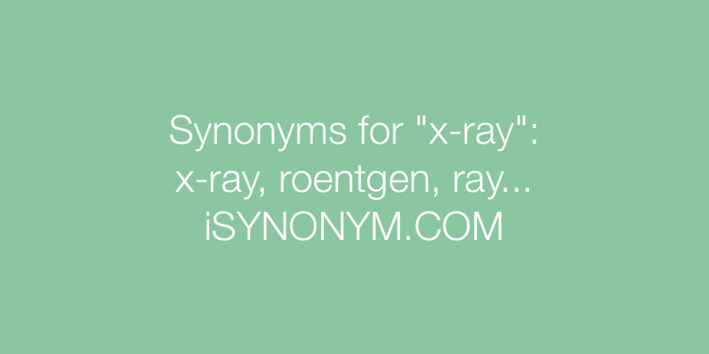 Synonyms x-ray