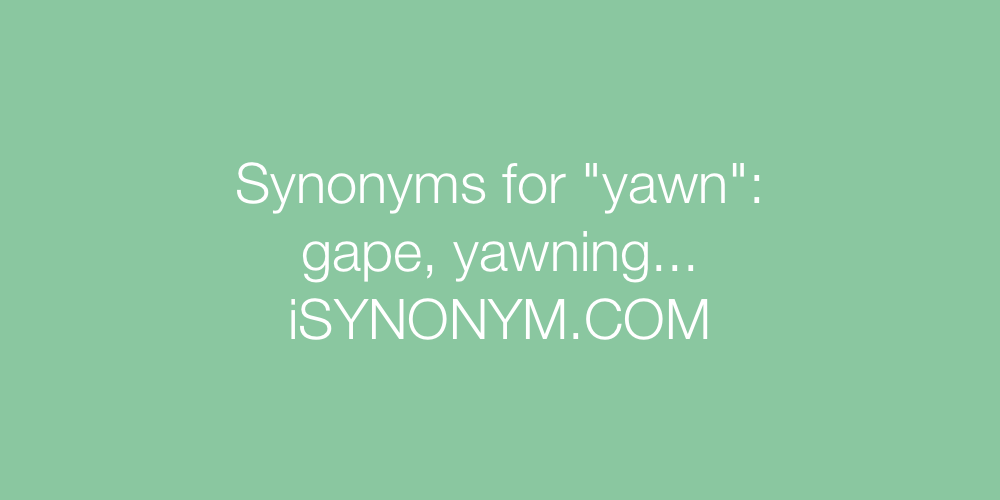 Synonyms yawn