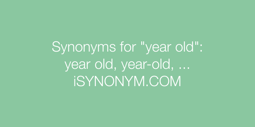 Synonyms year old