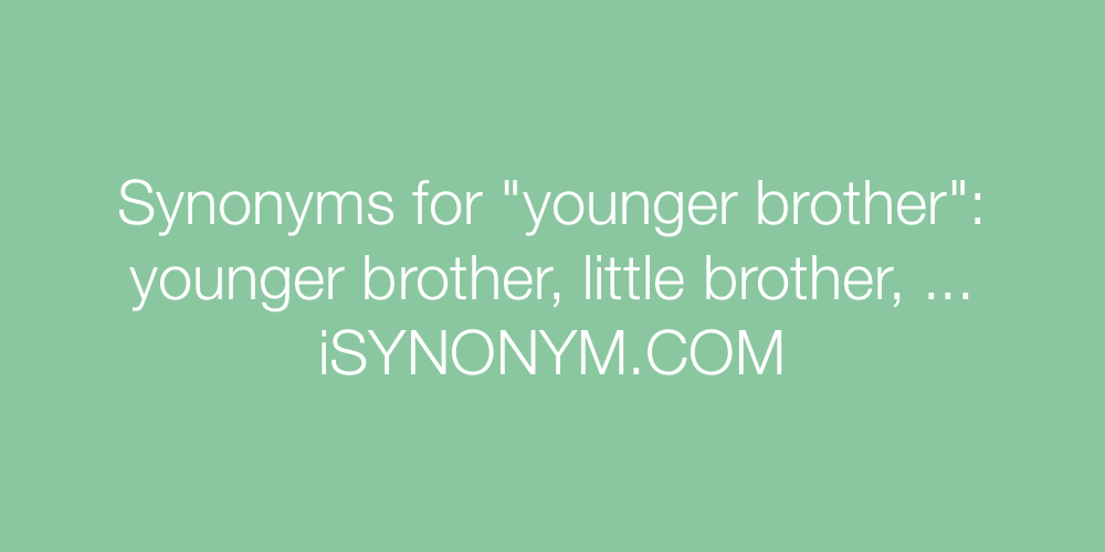Synonyms younger brother