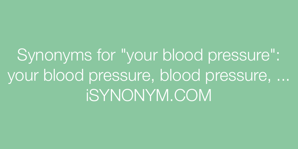 Synonyms your blood pressure
