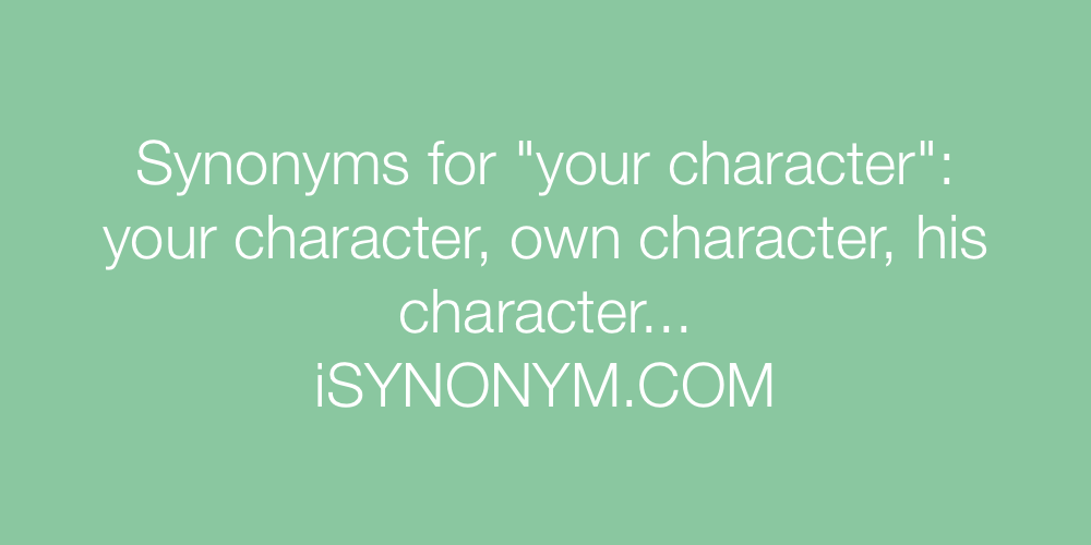 Synonyms your character
