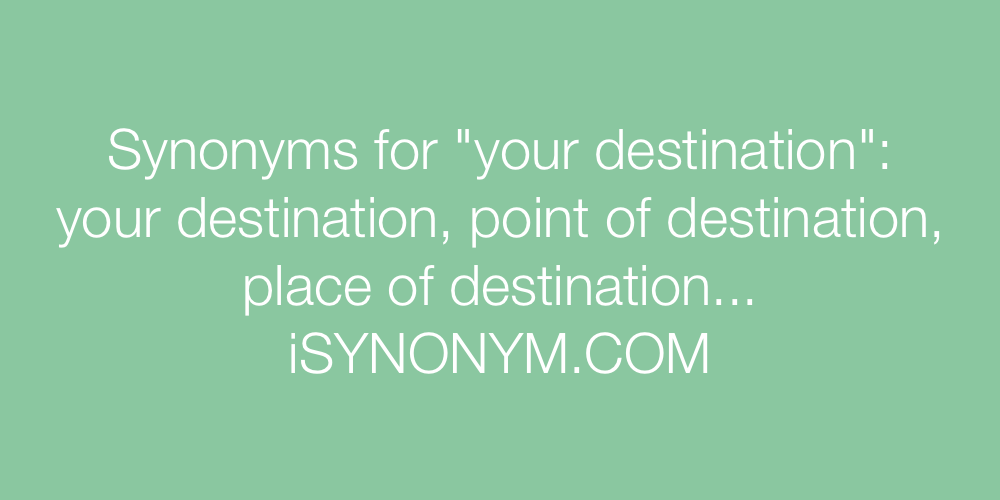 Synonyms your destination