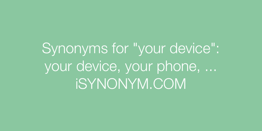 Synonyms your device