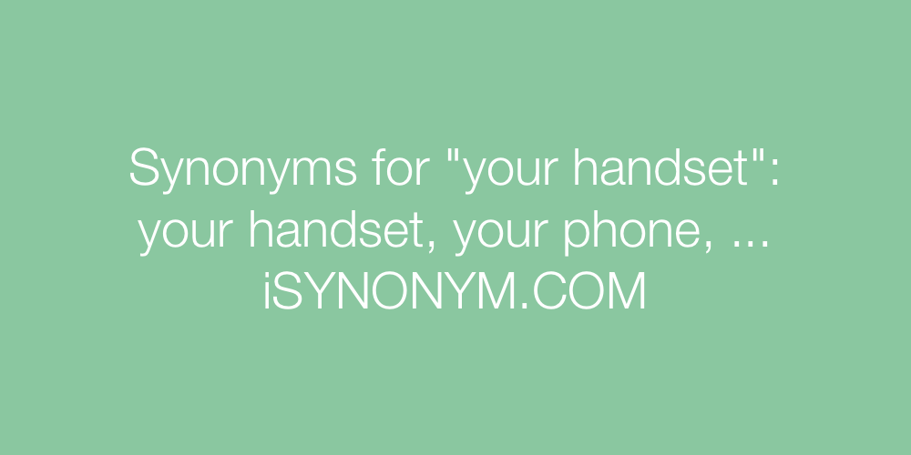 Synonyms your handset