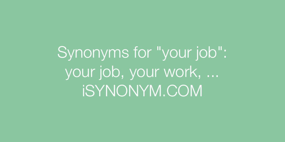 Synonyms your job