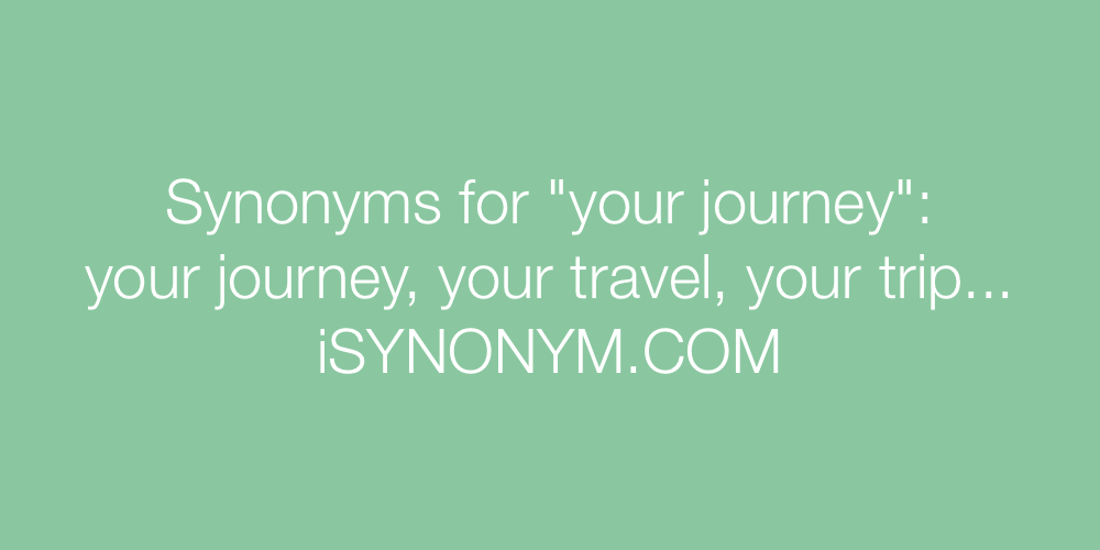 Synonyms your journey