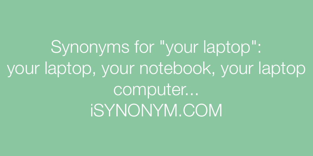 Synonyms your laptop