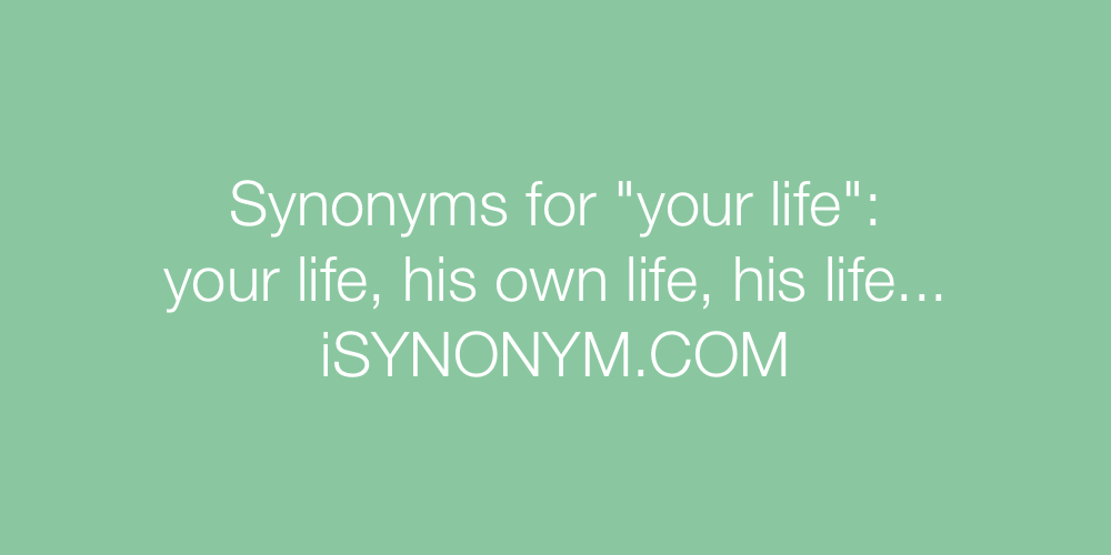 Synonyms your life